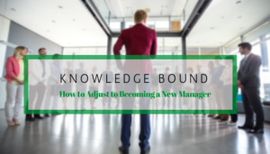 """<span class=""""entry-title-primary"""">Knowledge Bound</span> <span class=""""entry-subtitle"""">How to Adjust to Becoming a New Manager</span>"""