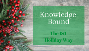 "<span class=""entry-title-primary"">Knowledge Bound</span> <span class=""entry-subtitle"">The IST Holiday Way</span>"