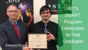 "<span class=""entry-title-primary"">IST's SMART Program Celebrates Its First Graduate</span> <span class=""entry-subtitle"">Thank you and Congratulations Vincent Russo!</span>"