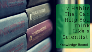 "<span class=""entry-title-primary"">Knowledge Bound</span> <span class=""entry-subtitle"">7 Habits That Can Help You Think Like a Scientist</span>"