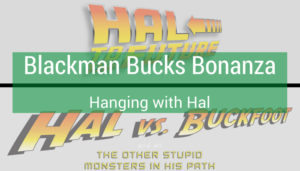 """<span class=""""entry-title-primary"""">Hanging with Hal</span> <span class=""""entry-subtitle"""">Blackman Bucks Bonanza</span>"""