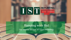 "<span class=""entry-title-primary"">Hanging with Hal</span> <span class=""entry-subtitle"">Our Newest Service: IST Court Reporting</span>"