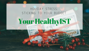 "<span class=""entry-title-primary"">Your HealthyIST</span> <span class=""entry-subtitle"">Holiday Stress: Sticking to Your Budget</span>"