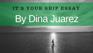 """<span class=""""entry-title-primary"""">It's Your Ship Essay</span> <span class=""""entry-subtitle"""">By Dina Juarez</span>"""