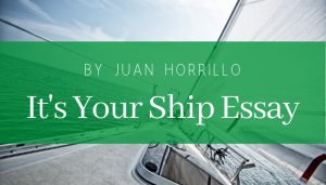 "<span class=""entry-title-primary"">It's Your Ship Essay</span> <span class=""entry-subtitle"">By Juan Horrillo</span>"