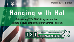 "<span class=""entry-title-primary"">Hanging with Hal</span> <span class=""entry-subtitle"">Introducing IST's GEMS Program and the Military Spouse Employment Partnership Program</span>"