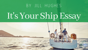 "<span class=""entry-title-primary"">It's Your Ship Essay</span> <span class=""entry-subtitle"">By Jill Hughes</span>"