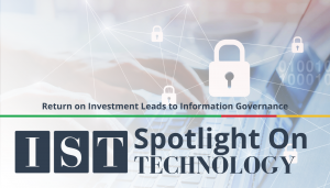 """<span class=""""entry-title-primary"""">Spotlight on Technology</span> <span class=""""entry-subtitle"""">Return on Investment Leads to Information Governance</span>"""