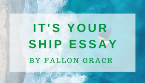 """<span class=""""entry-title-primary"""">It's Your Ship Essay</span> <span class=""""entry-subtitle"""">by Fallon Grace</span>"""