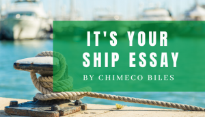 """<span class=""""entry-title-primary"""">It's Your Ship Essay</span> <span class=""""entry-subtitle"""">By Chimeco Biles</span>"""