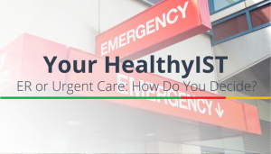 "<span class=""entry-title-primary"">Your HealthyIST</span> <span class=""entry-subtitle"">Emergency Room or Urgent Care: How Do You Decide?</span>"