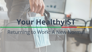 "<span class=""entry-title-primary"">Your HealthyIST</span> <span class=""entry-subtitle"">Returning to Work: A New Normal</span>"