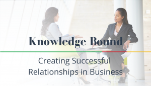 """<span class=""""entry-title-primary"""">Knowledge Bound</span> <span class=""""entry-subtitle"""">Creating Successful Relationships in Business</span>"""
