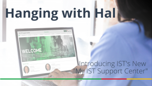 """<span class=""""entry-title-primary"""">Hanging with Hal</span> <span class=""""entry-subtitle"""">Introducing IST's New """"My IST Support Center""""</span>"""