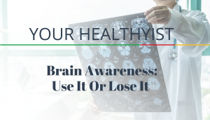 """<span class=""""entry-title-primary"""">Your HealthyIST</span> <span class=""""entry-subtitle"""">Brain Awareness: Use It Or Lose It</span>"""