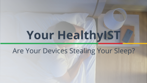 "<span class=""entry-title-primary"">Your HealthyIST</span> <span class=""entry-subtitle"">Are Your Devices Stealing Your Sleep?</span>"
