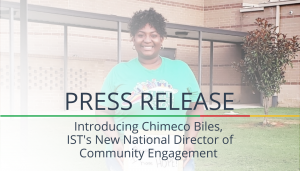 "<span class=""entry-title-primary"">Press Release: Chimeco Biles</span> <span class=""entry-subtitle"">IST Introduces Our New National Director of Community Engagement</span>"