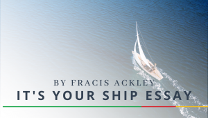 "<span class=""entry-title-primary"">It's Your Ship Essay</span> <span class=""entry-subtitle"">By Francis Ackley</span>"